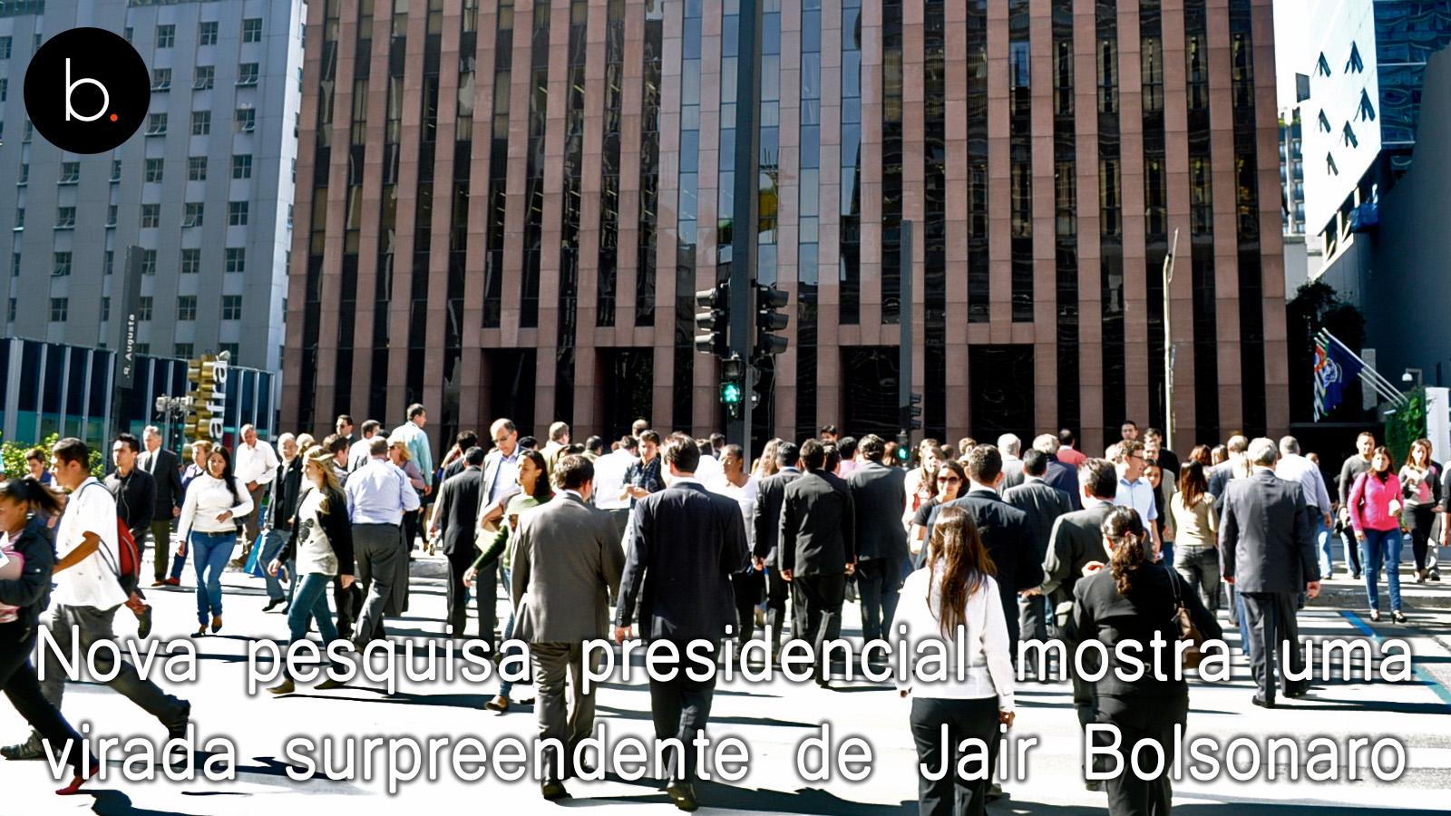 Nova pesquisa presidencial mostra uma virada surpreendente de Jair Bolsonaro